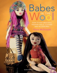 Babes in the Wool : How to Knit Beautiful Fashion Dolls, Clothes & Accessories, Paperback / softback Book