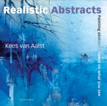 Realistic Abstracts : Painting Abstracts Based on What You See, Paperback / softback Book