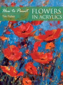 How to Paint: Flowers in Acrylics, Paperback Book