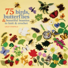 75 Birds, Butterflies & Beautiful Beasties to Knit & Crochet : With Full Instructions, Patterns and Charts, Paperback Book