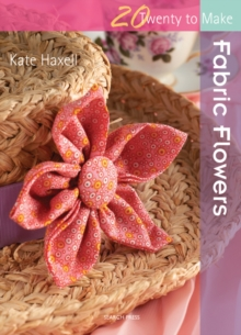 Twenty to Make: Fabric Flowers, Paperback Book