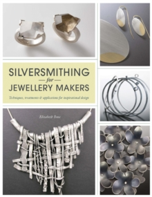 Silversmithing for Jewellery Makers : Techniques, Treatments & Applications for Inspirational Design, Paperback / softback Book