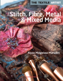 The Textile Artist: Stitch, Fibre, Metal & Mixed Media, Paperback Book