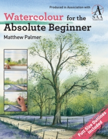 Watercolour for the Absolute Beginner : The Society for All Artists, Paperback / softback Book