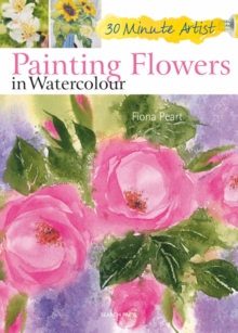 30 Minute Artist: Painting Flowers in Watercolour, Paperback Book