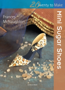 Twenty to Make: Mini Sugar Shoes, Paperback Book