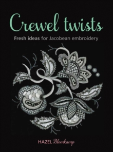 Crewel Twists : Fresh Ideas for Jacobean Embroidery, Paperback Book