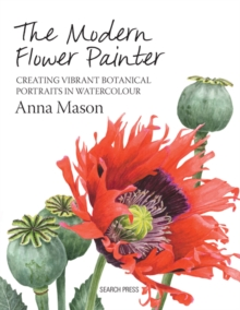 The Modern Flower Painter : Creating Vibrant Botanical Portraits in Watercolour, Hardback Book