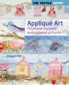 The Textile Artist: Applique Art : Freehand Machine-Embroidered Pictures, Paperback Book