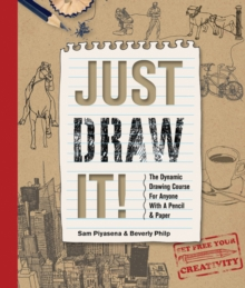 Just Draw It! : The Dynamic Drawing Course for Anyone with a Pencil & Paper, Paperback Book