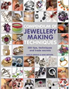 Compendium of Jewellery Making Techniques : 250 Tips, Techniques and Trade Secrets, Paperback / softback Book