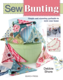 Sew Bunting : Simple and Stunning Garlands to Style Your Home, Paperback Book