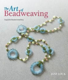 The Art of Beadweaving : Exquisite Beaded Jewellery, Paperback Book