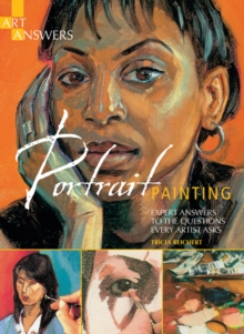 Art Answers: Portrait Painting : Expert Answers to the Questions Every Artist Asks, Paperback / softback Book