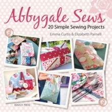 Abbygale Sews : 20 Simple Sewing Projects, Paperback / softback Book