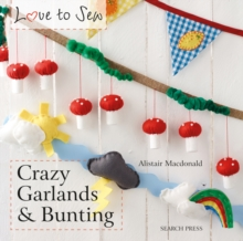 Love to Sew: Crazy Garlands & Bunting, Paperback Book