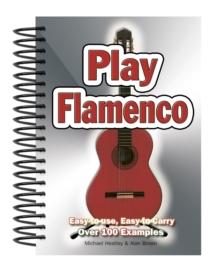 Play Flamenco : Easy-to-Use, Easy-to-Carry; Over 100 Examples, Spiral bound Book