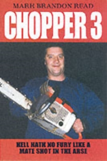 Chopper 3 : Hell Hath No Fury Like a Mate Shot in the Arse, Paperback / softback Book