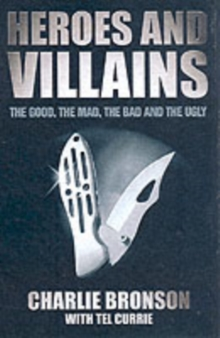 Heroes and Villains : The Good, the Mad, the Bad and the Ugly, Paperback Book