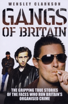 Gangs of Britain : The Gripping True Stories of the Faces Who Run Britain's Organised Crime, Paperback / softback Book