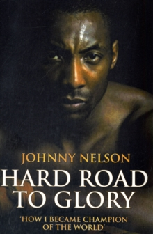 Hard Road to Glory : 'How I Became Champion of the World', Paperback Book