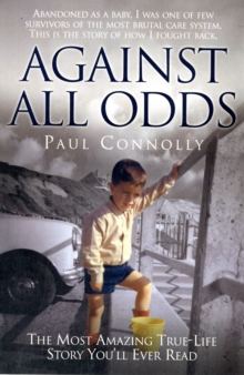 Against All Odds : The Most Amazing True-life Story You'll Ever Read, Paperback Book