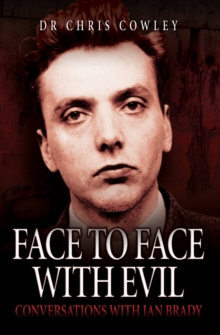 Face to Face with Evil : Conversations with Ian Brady, Paperback Book