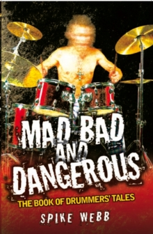 Mad, Bad and Dangerous : The Book of Drummers' Tales, Paperback Book