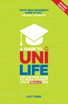 A Guide to Uni Life (Revised Edition) : The One Stop Guide to What University is Really Like, Paperback / softback Book