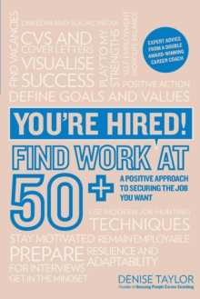 You're Hired! Find Work at 50+ : A Positive Approach to Securing the Job You Want, Paperback Book
