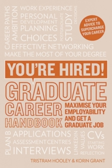 You're Hired! Graduate Career Handbook : Maximise Your Employability and Get a Graduate Job, Paperback / softback Book