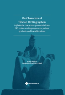 On Characters of Tibetan Writing System : Alphabetic Characters, Pronunciations, ISO Codes, Sorting Sequences, Picture Symbols, and Transliterations, Hardback Book