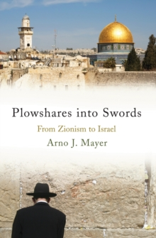 Ploughshares into Swords : From Zionism to Israel, Hardback Book