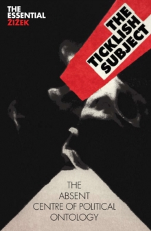The Ticklish Subject : The Absent Centre of Political Ontology, Paperback Book