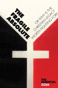 The Fragile Absolute : Or, Why is the Christian Legacy Worth Fighting For?, Paperback Book