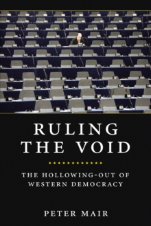 Ruling the Void : The Hollowing of Western Democracy, Hardback Book