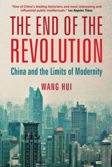 The End of the Revolution : China and the Limits of Modernity, Paperback / softback Book