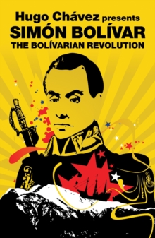 Hugo Chavez Presents Simon Bolivar : The Bolivarian Revolution, Paperback Book