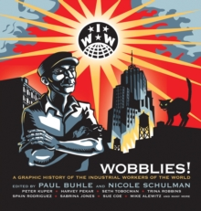 Wobblies : A Graphic History, Paperback Book