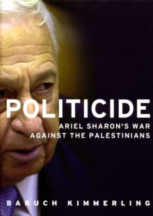 Politicide : The Real Legacy of Ariel Sharon, Paperback Book