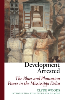 Development Arrested : The Blues and Plantation Power in the Mississippi Delta, Paperback Book