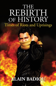 The Rebirth of History : Times of Riots and Uprisings, Hardback Book