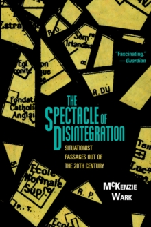 The Spectacle of Disintegration : Situationist Passages Out of the Twentieth Century, Hardback Book