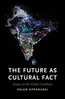 The Future as Cultural Fact : Essays on the Global Condition, Paperback / softback Book