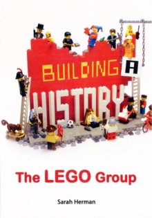 Building a History: The Lego Group, Hardback Book