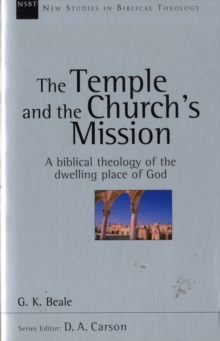 The Temple and the Church's Mission : A Biblical Theology of the Dwelling Place of God, Paperback Book