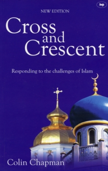 Cross and Crescent : Responding to the Challenges of Islam, Paperback Book