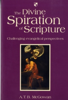 The Divine Spiration of Scripture : Challenging Evangelical Perspectives, Paperback / softback Book