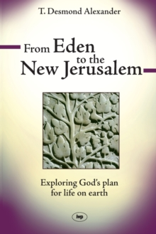 From Eden to the New Jerusalem : Exploring God's Plan for Life on Earth, Paperback / softback Book