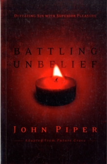 Battling Unbelief : Defeating Sin with Superior Pleasure, Paperback / softback Book